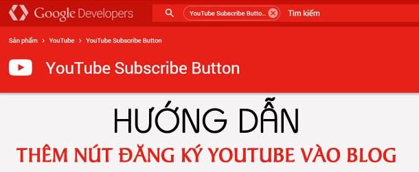 Làm thế nào để thêm nút đăng ký Youtube vào blog